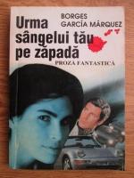 Jorge Luis Borges, Gabriel Garcia Marquez - Urma sangelui tau pe zapada