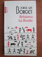 Jorge Luis Borges - Relatarea lui Brodie (Top 10+)