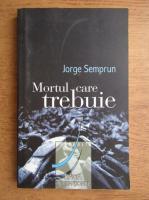 Jorge Semprun - Mortul care trebuie