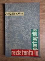 Anticariat: Jose Dias Coelho - Rezistenta in Portugalia