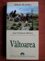 Anticariat: Jose Eustacio Rivera - Valtoarea