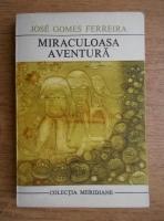 Anticariat: Jose Gomes Ferreira - Miraculoasa aventura