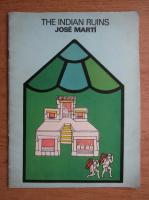 Anticariat: Jose Marti - The indian ruins