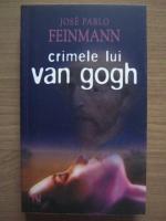Jose Pablo Feinmann - Crimele lui Van Gogh