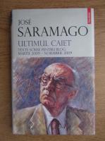 Jose Saramago - Ultimul caiet. Texte scrise pentru blog: martie 2009-noiembrie 2009