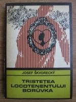 Josef Skvorecky - Tristetea locotenentului Boruvka