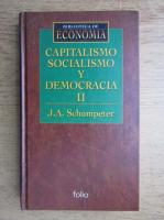 Anticariat: Joseph A. Schumpeter - Capitalismo, socialismo y democracia (volumul 2)