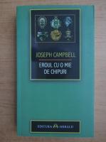Joseph Campbell - Eroul cu o mie de chipuri