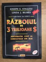 Joseph E. Stiglitz - Razboiul de 3 trilioane dolari, adevaratul cost al conflictului din Irak