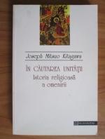 Joseph Mitsuo Kitagawa - In cautarea unitatii. Istoria religioasa a omenirii