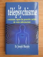 Anticariat: Joseph Murphy - Le telepsychisme