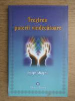 Joseph Murphy - Trezirea puterii vindecatoare