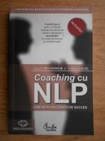 Joseph O Connor - Coaching cu NLP. Cum sa fii un choch de succes