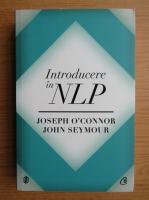 Anticariat: Joseph O Connor, John Seymour - Introducere in NLP. Tehnici psihologice pentru a-i intelege si influenta pe oameni