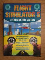 Anticariat: Joseph R. Levy - Flight simulator 5. Strategies and secrets