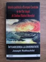 Joseph Rothschild - Intoarcerea la diversitate, istoria politica a Europei Centrale si de Est dupa al doilea razboi mondial