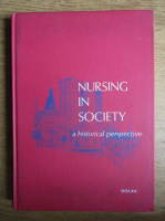 Anticariat: Josephine A. Dolan - Nursing in society, a historical perspective