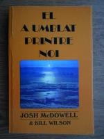 Josh McDowell - El a umblat printre noi