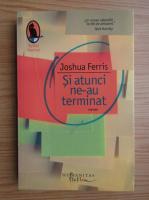 Joshua Ferris - Si atunci ne-au terminat