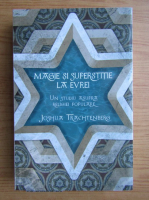 Anticariat: Joshua Trachtenberg - Magie si superstitie la evrei. Un studiu asupra religiei populare