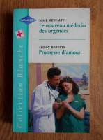 Josie Metcalfe, Alison Roberts - Le nouveau medicin des urgences. Promesse d'amour