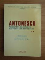 Josif Constantin Dragan - Antonescu, maresalul Romaniei si rasboaiele de reintregire