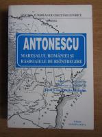 Anticariat: Josif Constantin Dragan - Antonescu, maresalul Romaniei si razboaiele de reintregire