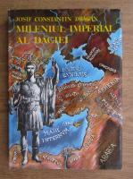 Josif Constantin Dragan - Mileniul imperial al Daciei