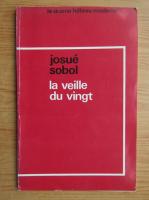 Anticariat: Josue Sobol - La veille du vingt