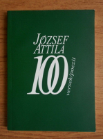 Jozsef Attila - 100 versek-poezii (editie bilingva)