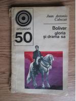 Anticariat: Juan Antonio Cabezas - Bolivar, gloria si drama sa