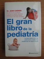 Anticariat: Juan Casado - El gran libro de la pediatria