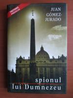 Anticariat: Juan Gomez Jurado - Spionul lui Dumnezeu