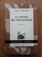 Anticariat: Juan J. Lopez Ibor - La agonia del psicoanalisis