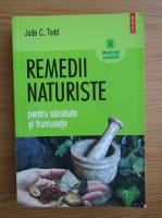 Anticariat: Jude C. Todd - Remedii naturiste pentru sanatate si frumusete