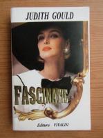 Judith Gould - Fascinatie, volumul 1