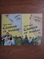 Anticariat: Jules Mary - Casatorie cu revolver (2 volume)