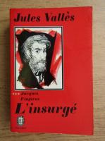 Anticariat: Jules Valles - Jacques VIngtras. L'insurge