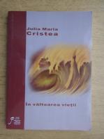 Julia Maria Cristea - In valtoarea vietii