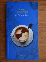 Anticariat: Julian Barnes - Cafe au lait