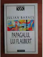 Julian Barnes - Papagalul lui Flaubert