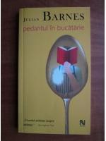 Julian Barnes - Pedantul in bucatarie