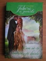 Anticariat: Juliana Gray - Cum sa-ti imblanzesti ducele