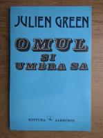 Anticariat: Julien Green - Omul si umbra sa