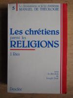 Anticariat: Julien Ries - Les chretiens parmi les religions