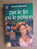 Anticariat: Juliette Benzoni - Par le fer ou le poison