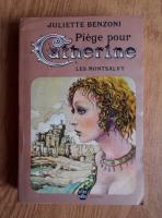 Juliette Benzoni - Piege pour Catherine. Les Montsalvy