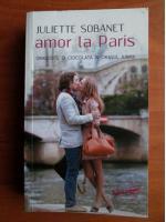 Anticariat: Juliette Sobanet - Amor la Paris
