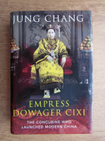 Anticariat: Jung Chang - Empress Dowager Cixi. The concubine who launched modern China
