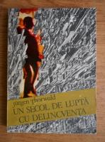 Anticariat: Jurgen Thorwald - Un secol de luptacu delicventa